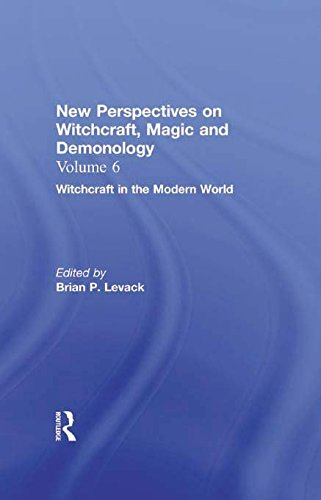 Witchcraft in the Modern World: New Perspectives on Witchcraft, Magic, and Demonology (New Perspectives on Witchcraft, Magic and Demonology, Volume 6) (English Edition)