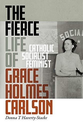 The Fierce Life of Grace Holmes Carlson: Catholic, Socialist, Feminist