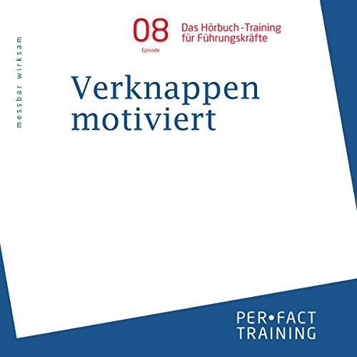 Verknappen motiviert (Hörbuch-Training für Führungskräfte 8) Titelbild