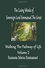 The Living Words from Sovereign Lord Emmanuel The Great: Walking the Pathway of Life Volume 2