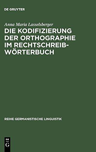 Die Kodifizierung der Orthographie im Rechtschreibwörterbuch: Eine Untersuchung zur Rechtschreibung im »Duden« und im »Österreichischen Wörterbuch« (Reihe Germanistische Linguistik, Band 217)
