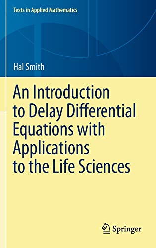 An Introduction to Delay Differential Equations with Applications to the Life Sciences (Texts in Applied Mathematics (57