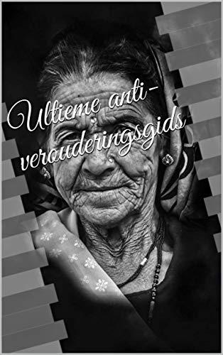 Ultieme anti-verouderingsgids (Dutch Edition)
