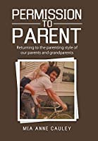 Permission to Parent: Returning to the Parenting Style of Our Parents and Grandparents