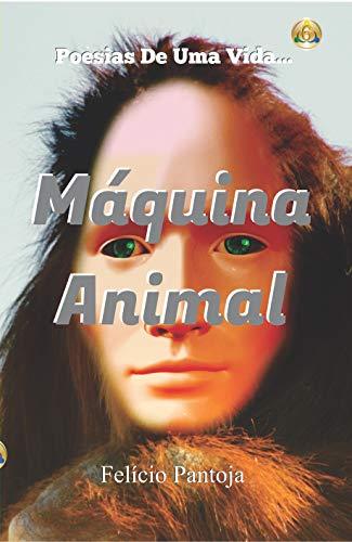 Máquina Animal: Poesias De Uma Vida! (Portuguese Edition)