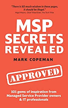 MSP Secrets Revealed: 101 gems of inspiration, stories & practical advice for managed service provider owners by [Mark Copeman]
