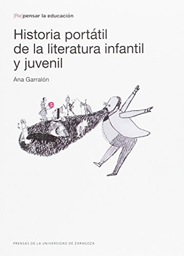 HISTORIA PORTATÍL DE LA LITERATURA INFANTIL ((Re)pensar la educación) - 9788416933518