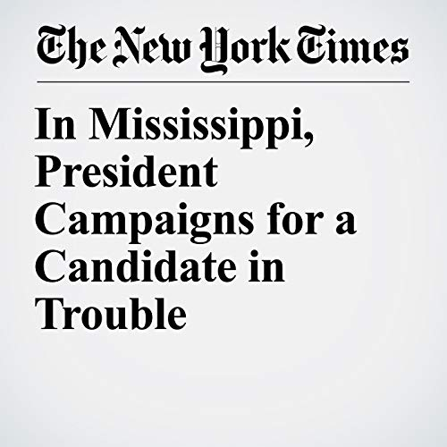 In Mississippi, President Campaigns for a Candidate in Trouble audiobook cover art