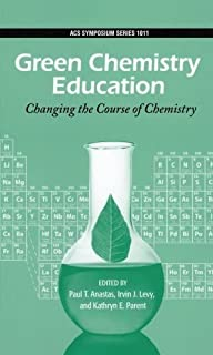 Green Chemistry Education: Changing the Course of Chemistry (ACS Symposium Series) (2009-05-29)