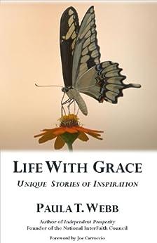 Life with Grace ~ Unique Stories of Inspiration by [Paula T. Webb, Mark Douglas, Robin A. Morini]