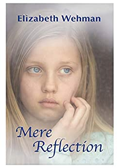 Mere Reflection (Callie's Lifetime Collection Book 2) by [Elizabeth Wehman]