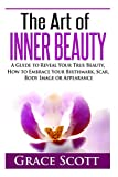 The Art of Inner Beauty: A Guide to Reveal Your True Beauty, How to Embrace Your Birthmark, Scar, Body Image or Appearance