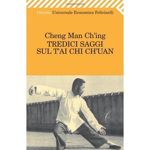 Tredici Saggi Sul T'AI Chi Ch'Uan (Italian Edition) (Universale economica. Oriente Vol. 1929)