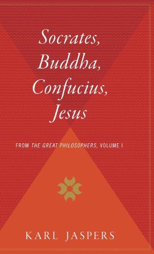 Socrates, Buddha, Confucius, Jesus: From the Great Philosophers, Volume I