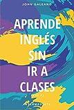 Aprende Ingles: Sin Ir a Clases Volumen 2