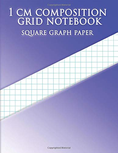 1 CM COMPOSITION GRID NOTEBOOK SQUARE GRAPH PAPER: 8.5x11 inch Page Graph Paper with one line per centimeter on letter-sized paper This letter-sized ... has one aqua blue line every centimeter.