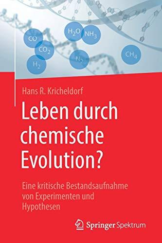 Leben durch chemische Evolution?: Eine kritische Bestandsaufnahme von Experimenten und Hypothesen