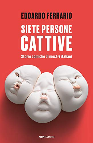 Siete persone cattive. Storie comiche di mostri italiani