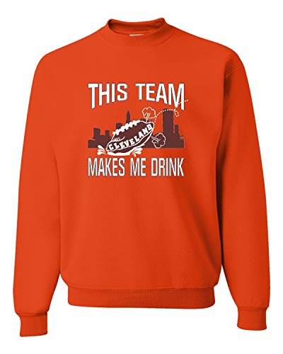 Go All Out X-Large Orange Adult This Team Makes Me Drink Funny Football Cleveland Sweatshirt Crewneck