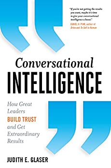 Conversational Intelligence: How Great Leaders Build Trust and Get Extraordinary Results by [Judith E. Glaser]