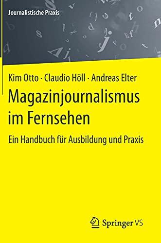 Magazinjournalismus im Fernsehen: Ein Handbuch für Ausbildung und Praxis (Journalistische Praxis)