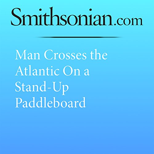 Man Crosses the Atlantic on a Stand-Up Paddleboard audiobook cover art