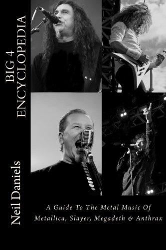 Big 4 Encyclopedia: A Guide To The Metal Music Of Metallica, Slayer,...