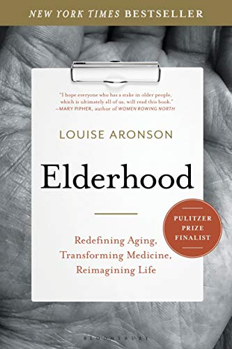 Compare Textbook Prices for Elderhood: Redefining Aging, Transforming Medicine, Reimagining Life Reprint Edition ISBN 9781620405475 by Aronson, Louise