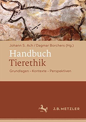Handbuch Tierethik: Grundlagen – Kontexte – Perspektiven