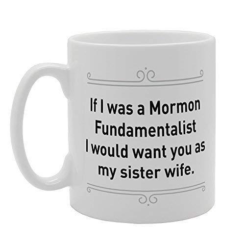 N\A Wenn ich EIN mormonischer Fundamentalist wäre, würde ich Sie als Meine Schwesterfrau lustige Tasse Kaffeetasse mit Sprüchen Tee Kaffee Keramikbecher Tasse wollen