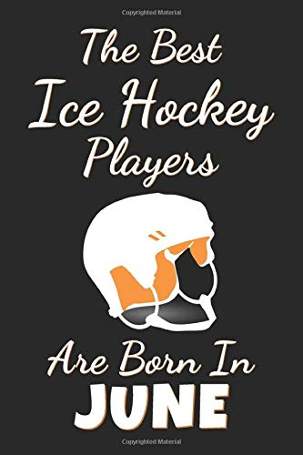 The Best Ice Hockey Players Are Born In June: Lined Ice Hockey Notebook / Journal, Ice Hockey Gift, 120 Pages, Soft Cover, Matte Finish, (6 x 9)