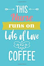 This Nurse Runs On Lots of Love and Coffee: 6x9 Lined Personalized Writing Notebook Journal, 120 Pages – Teal Blue with Pink and Inspirational Nursing Quote