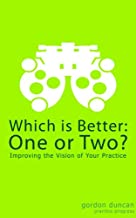 Which is Better: One or Two - Improving the Vision of Your Practice