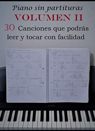 Piano sin partituras Volumen II: 30 canciones que podrás leer y tocar con facilidad