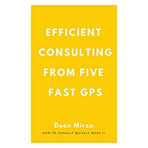 Efficient Consulting from Five Fast GPs (How to consult quickly Book 2) Kindle Edition