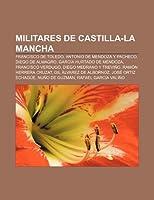 Militares de Castilla-La Mancha: Francisco de Toledo, Antonio de Mendoza y Pacheco, Diego de Almagro, Garcia Hurtado de Mendoza
