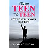 From teen to teen: How to attain your best life (English Edition)
