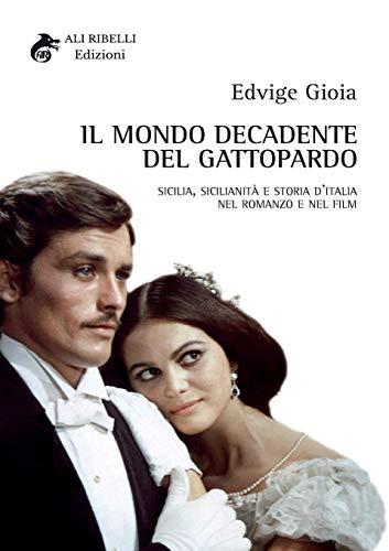 Il mondo decadente del Gattopardo: Sicilia, sicilianità e storia d'Italia nel romanzo e nel film