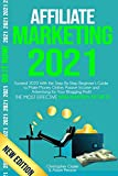 AFFILIATE MARKETING 2021: Exceed 2020 With the Step-By-Step Beginner's Guide to Make Money Online, Passive Income and Advertising for Your Blogging Profit (The Most Effective New Mastery Secrets)