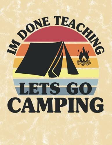 Im Done Teaching Let's Go Camping: Camping Logbook, RV Journal, Campground Notebook, Travel Gadgeteer, Trip Planner