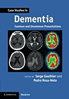 Case Studies in Dementia: Common And Uncommon Presentations (Case Studies in Neurology)