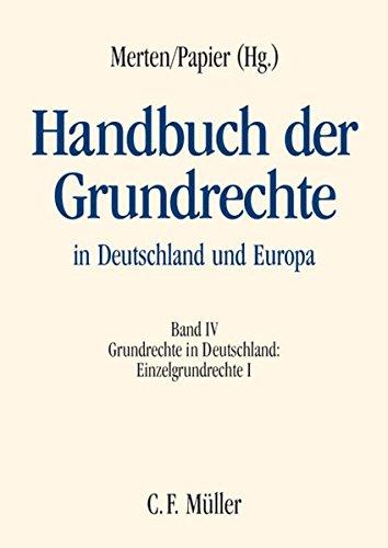 Handbuch der Grundrechte in Deutschland und Europa: Band IV: Grundrechte in Deutschland - Einzelgrundrechte I