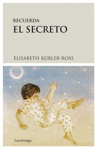 Recuerda el secreto (Biblioteca Elisabeth Kübler-Ross)