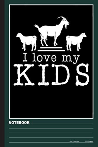 I Love My Kids Notebook: Goats notebook college ruled (120pages 6x9in) Goat notebook for kids, girls