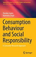 Consumption Behaviour and Social Responsibility: A Consumer Research Approach (Approaches to Global Sustainability, Markets, and Governance)