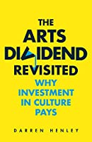The Arts Dividend Revisited: Why Investment in Culture Pays