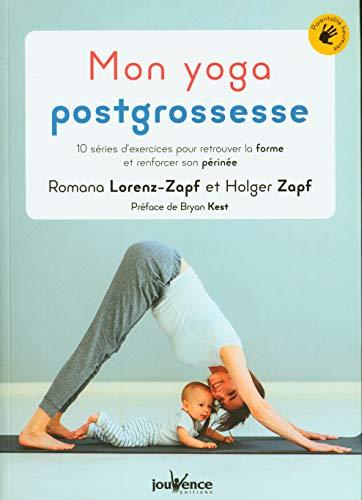 Mon yoga postgrossesse : 10 séries d'exercices pour retrouver la forme et renforcer son périnée (Parentalité heureuse)