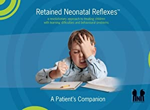 Retained Neonatal Reflexes™: a revolutionary approach to treating children with learning difficulties and behavioural prob...