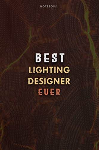 Lined Notebook Journal Best Lighting Designer Ever Job Title Working Cover: Daily, Meal, 6x9 inch, Budget, College, Over 100 Pages, Paycheck Budget, Planning