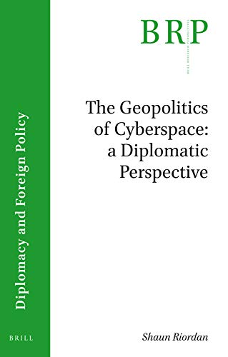 The Geopolitics of Cyberspace: A Diplomatic Perspective (Brill Research Perspectives: Diplomacy and Foreign Policy)